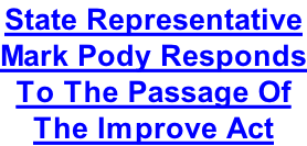 State Representative Mark Pody Responds To The Passage Of  The Improve Act